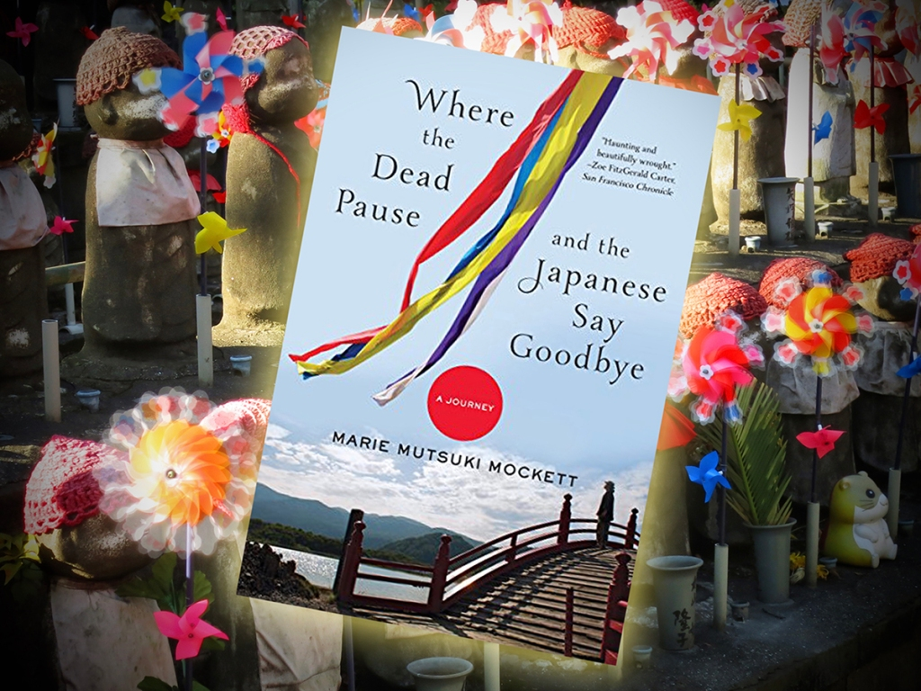 Cover of When the Dead Pause and the Japanese Say Goodbye by Marie Mustuki Mockett, with Jizo figures and pinwheels